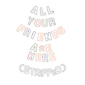 All Your Friends Are Here (Stripped) de Wingtip
