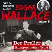 Der Preller - Gerd Köster liest Edgar Wallace - Kurzgeschichten Teil 6, Band 8 (Ungekürzt) von Edgar Wallace