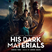 The Musical Anthology of His Dark Materials Series 2 by Lorne Balfe