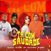 Tá Com Saudade (feat. Selo do Brega, Mc Renam, Mc Iraque & Mc Nick) von kelvin zica