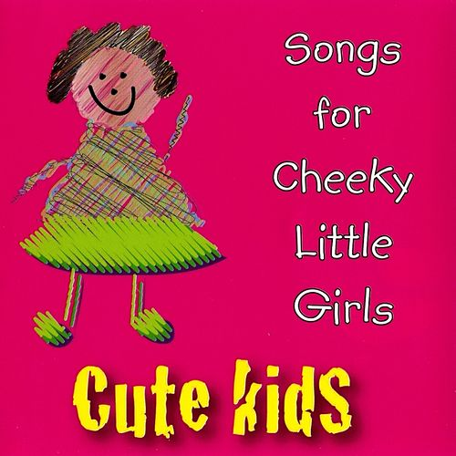 Songs for Cheeky Little Girls by Kidzone