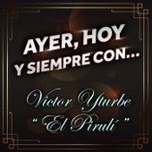 Ayer, Hoy Y Siempre Con... Victor Yturbe