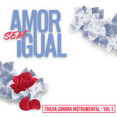 Amor Sem Igual, Vol. 1 (Trilha Sonora Original)[Instrumental] de Various Artists