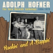 Rockin' and A-Boppin' - The Sarg Records Anthology 1954-1973 de Adolph Hofner