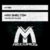You're Not Alone de Max Shelton