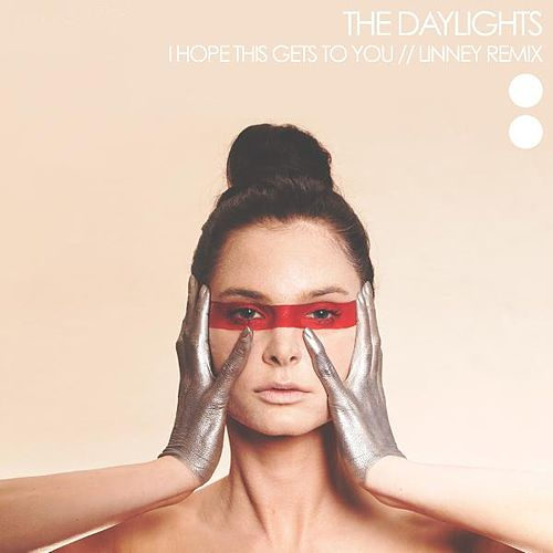 I Hope This Gets To You - Linney Remix - Single by The Daylights