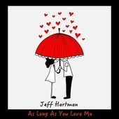 As Long as You Love Me by Jeff Hartman