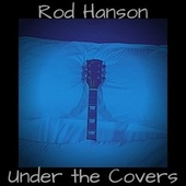 Under the Covers by Rod Hanson