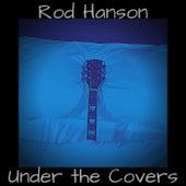 Under the Covers de Rod Hanson
