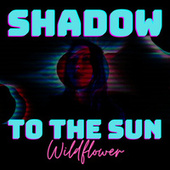 Shadow to the Sun fra Wildflower