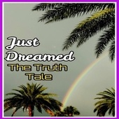 Just Dreamed by The Truth Tale