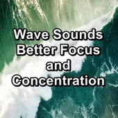 Wave Sounds Better Focus and Concentration von Sea Waves Sounds