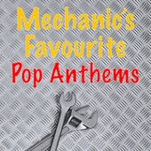 Mechanic's Favourite Pop Anthems by Various Artists