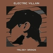 Trilogy: Bronze by Electric Villain