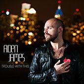 Play & Download Trouble With This by Aiden James | Napster