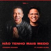 Não Tenho Mais Medo by Leandro Soares