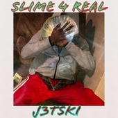 SLIME 4 REAL by J3tski Lj