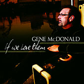 If We Love Them by Gene McDonald