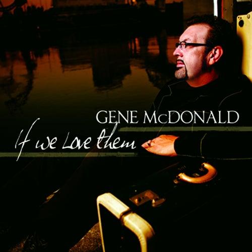 If We Love Them by Gene McDonald