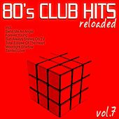 80's Club Hits Reloaded, Vol.7 (Best of Dance, House, Electro & Techno Remix Collection) by Various Artists