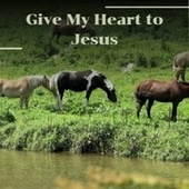 Give My Heart to Jesus de Various Artists