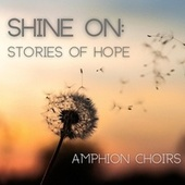 Shine On: Stories of Hope (Live) von Amphion Choirs