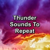 Thunder Sounds To Repeat by Binaural Beats Sleep