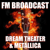 FM Broadcast Dream Theater & Metallica de Dream Theater