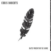 Hate When You're Gone by Chris Roberts