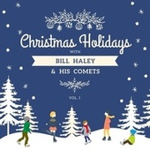 Christmas Holidays with Bill Haley & His Comets, Vol. 1 by Bill Haley & the Comets