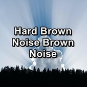 Hard Brown Noise Brown Noise by White Noise Sleep Therapy