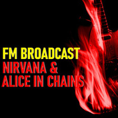 FM Broadcast Nirvana & Alice In Chains by Nirvana