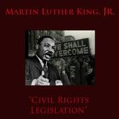 Civil Rights Legislation by Martin Luther King, Jr.