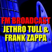 FM Broadcast Jethro Tull & Frank Zappa von Jethro Tull