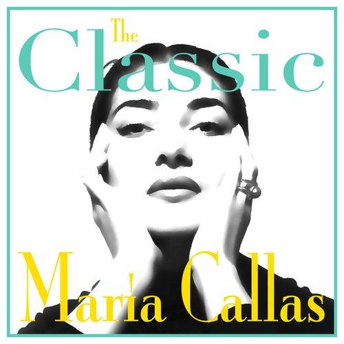 The Classic Maria Callas by Maria Callas
