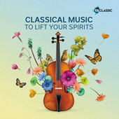 Classical Music To Lift Your Spirits by Various Artists