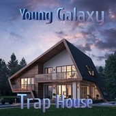 Trap House by Young Galaxy
