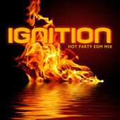 Ignition: Hot Party EDM Mix by Various Artists