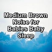 Medium Brown Noise for Babies Baby Sleep de Water Sound Natural White Noise