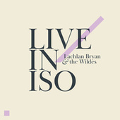 Live in Iso by Lachlan Bryan and The Wildes