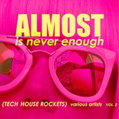 Almost Is Never Enough, Vol. 2 (Tech House Rockets) by Various Artists