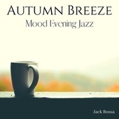 Autumn Breeze: Mood Evening Jazz by Jack Bossa