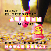 Best Electronic Autumn Music - EDM Workout, House Relax by Various Artists