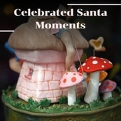 Celebrated Santa Moments de Ray Conniff Singers, Vince Guaraldi Trio, Ace Cannon, Edison Lighthouse, Robert Goulet, Woody