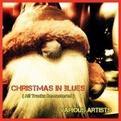Christmas in Blues (All Tracks Remastered) von Bessie Smith, Sonny Boy Williamson, Roosevelt Sykes, Victoria Spivey, Tampa Red, Lead Belly, Bo Carter, Frankie