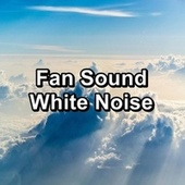Fan Sound White Noise by White Noise Sleep Therapy