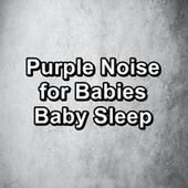 Purple Noise for Babies Baby Sleep by White Noise For Baby Sleep