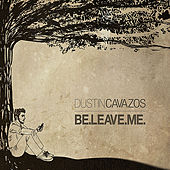 Be-Leave-Me by Dustin Cavazos