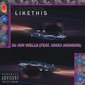 Like This (feat. Choo Jackson) by DJ Jon Wells