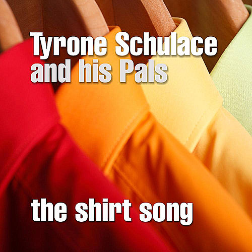The Shirt Song by Tyrone Schulace